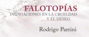 """""""Falotopías, indagaciones en la crueldad y el deseo."""" Libro de Rodrigo Parrini."""