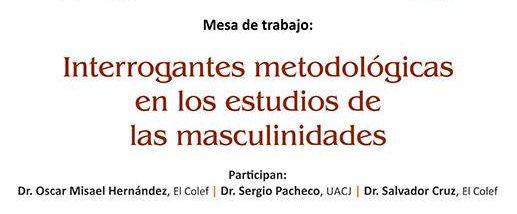 Mesa de trabajo: Interrogantes metodológicas en los estudios de masculinidades.